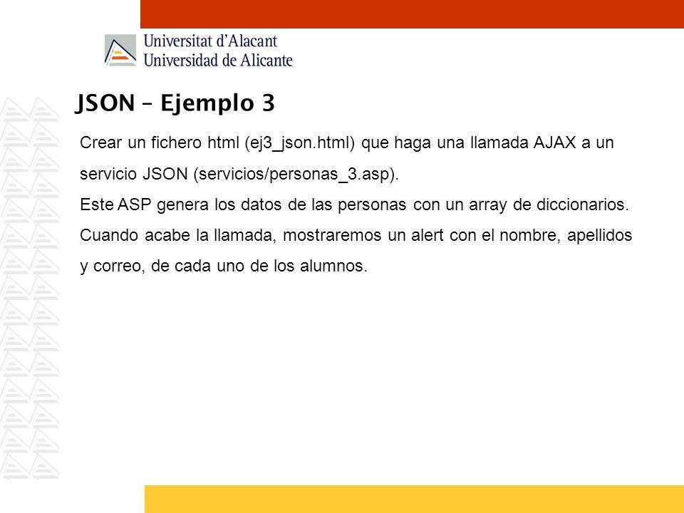 JSON – Ejemplo 3 Crear un fichero html (ej3_json.html) que haga una llamada AJAX a un servicio JSON (servicios/personas_3.asp). Este ASP genera los da