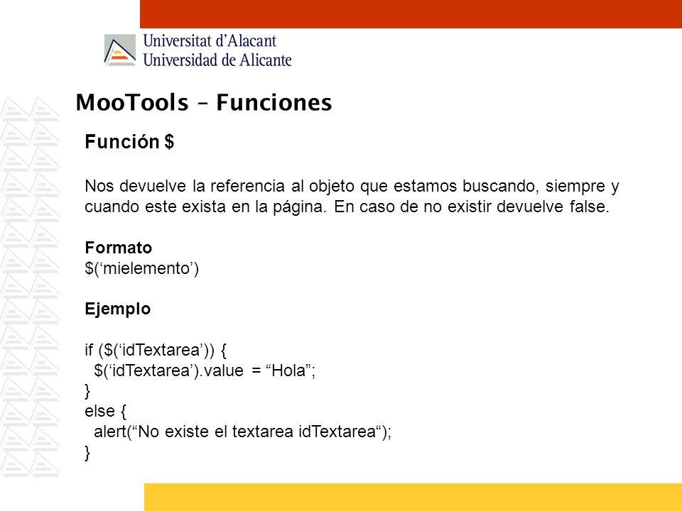 MooTools – Funciones Función $ Nos devuelve la referencia al objeto que estamos buscando, siempre y cuando este exista en la página. En caso de no exi