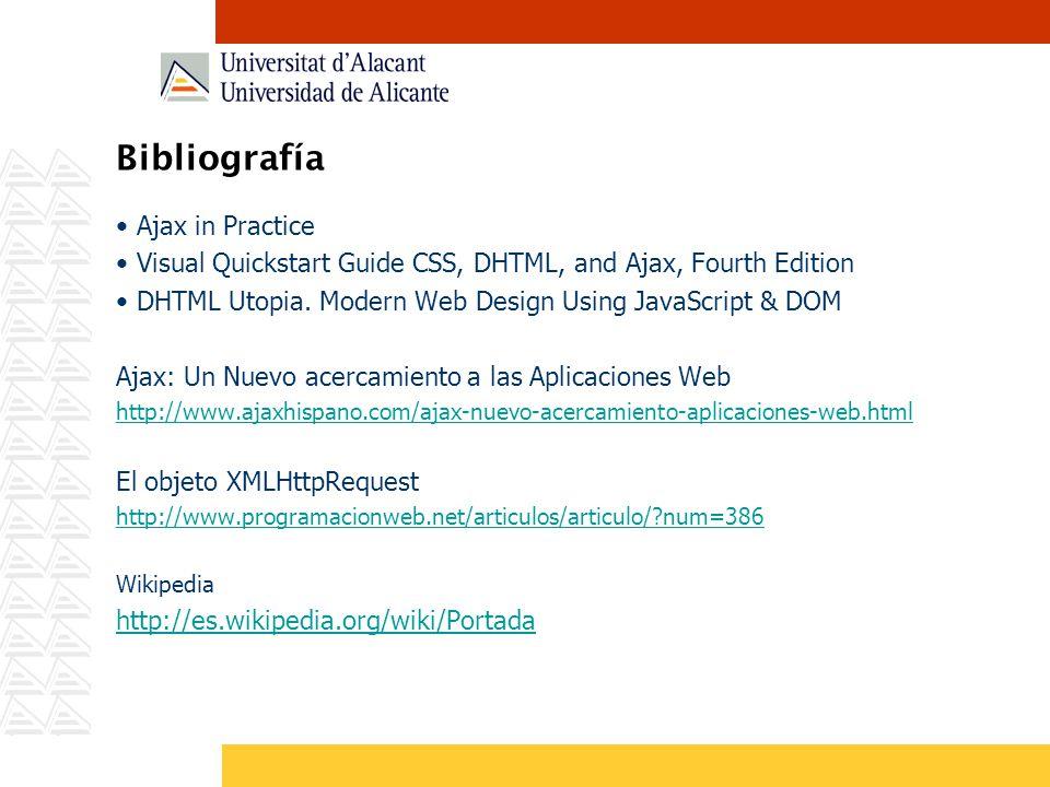 Bibliografía Ajax in Practice Visual Quickstart Guide CSS, DHTML, and Ajax, Fourth Edition DHTML Utopia. Modern Web Design Using JavaScript & DOM Ajax