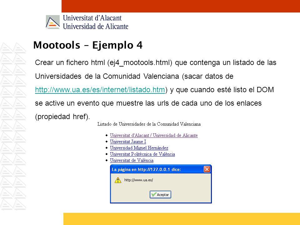 Mootools – Ejemplo 4 Crear un fichero html (ej4_mootools.html) que contenga un listado de las Universidades de la Comunidad Valenciana (sacar datos de