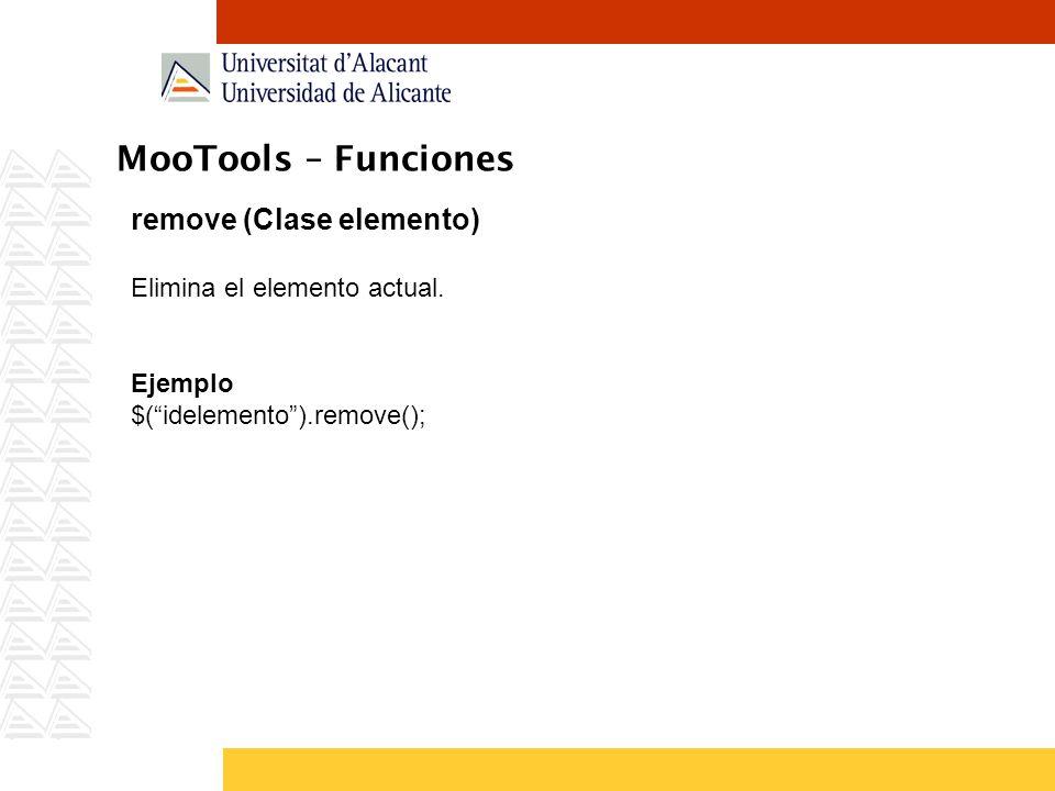 MooTools – Funciones remove (Clase elemento) Elimina el elemento actual. Ejemplo $(idelemento).remove();