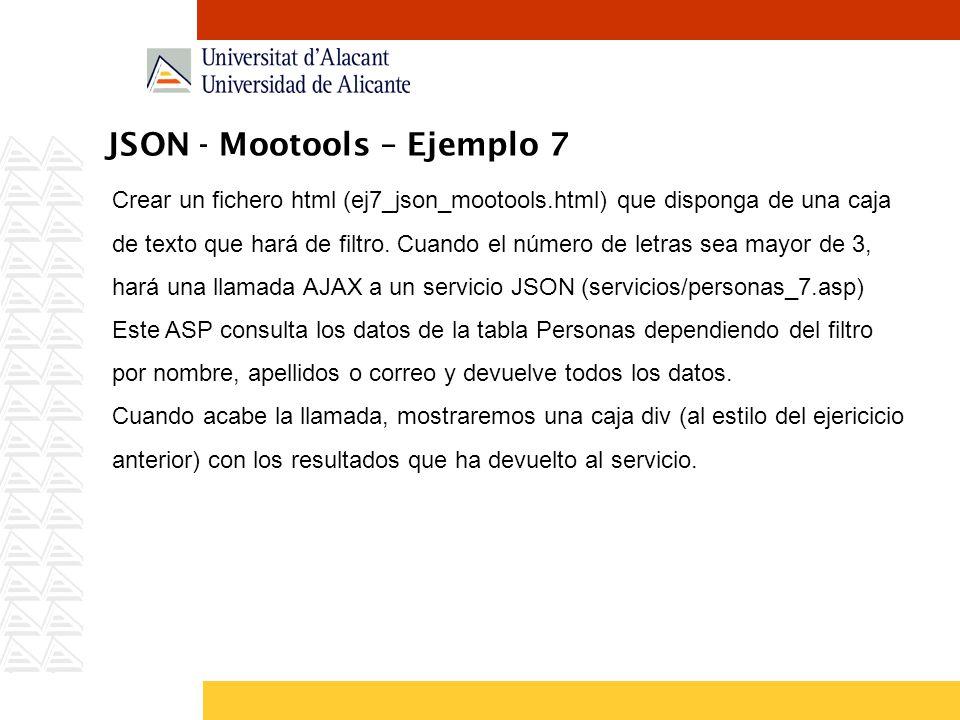 JSON - Mootools – Ejemplo 7 Crear un fichero html (ej7_json_mootools.html) que disponga de una caja de texto que hará de filtro. Cuando el número de l