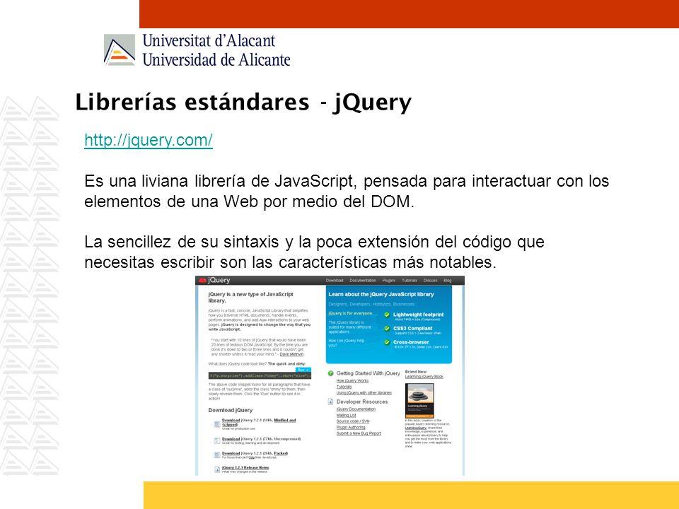 Librerías estándares - jQuery http://jquery.com/ Es una liviana librería de JavaScript, pensada para interactuar con los elementos de una Web por medi