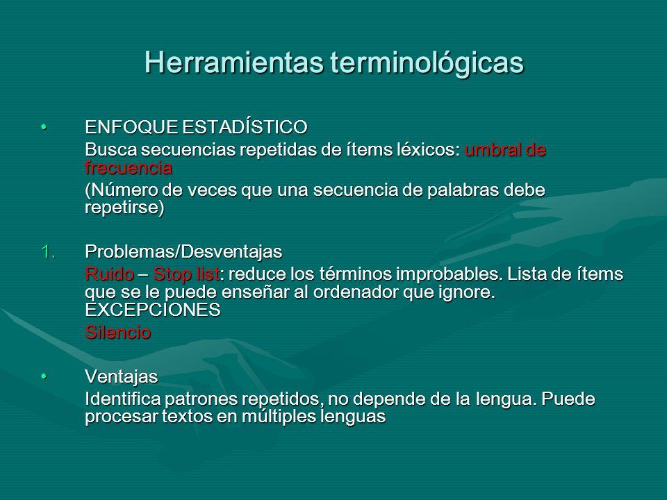 Herramientas terminológicas ENFOQUE ESTADÍSTICOENFOQUE ESTADÍSTICO Busca secuencias repetidas de ítems léxicos: umbral de frecuencia (Número de veces