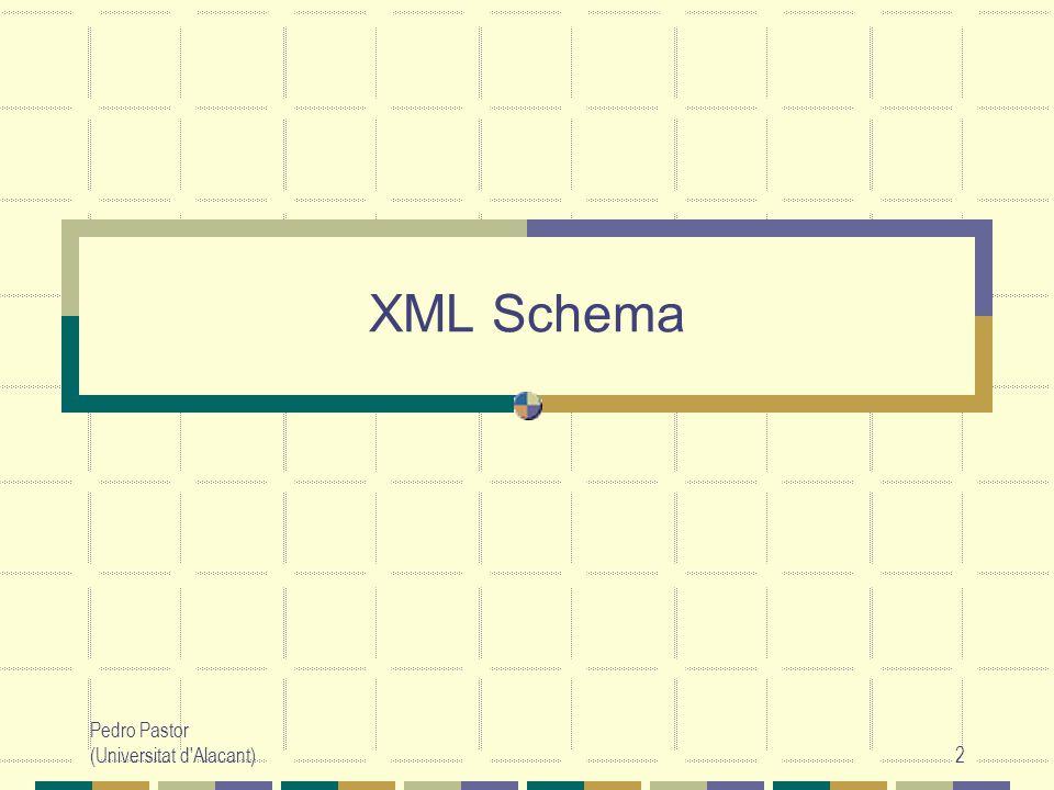 Pedro Pastor (Universitat d Alacant)2 XML Schema