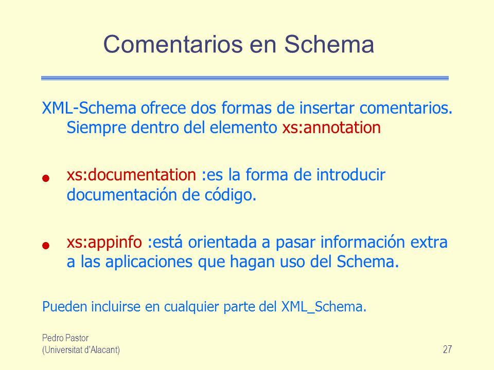 Pedro Pastor (Universitat d Alacant)27 Comentarios en Schema XML-Schema ofrece dos formas de insertar comentarios.