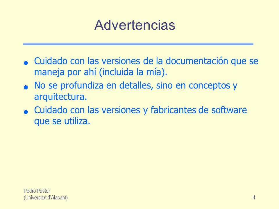 Pedro Pastor (Universitat d Alacant)4 Advertencias Cuidado con las versiones de la documentación que se maneja por ahí (incluida la mía).