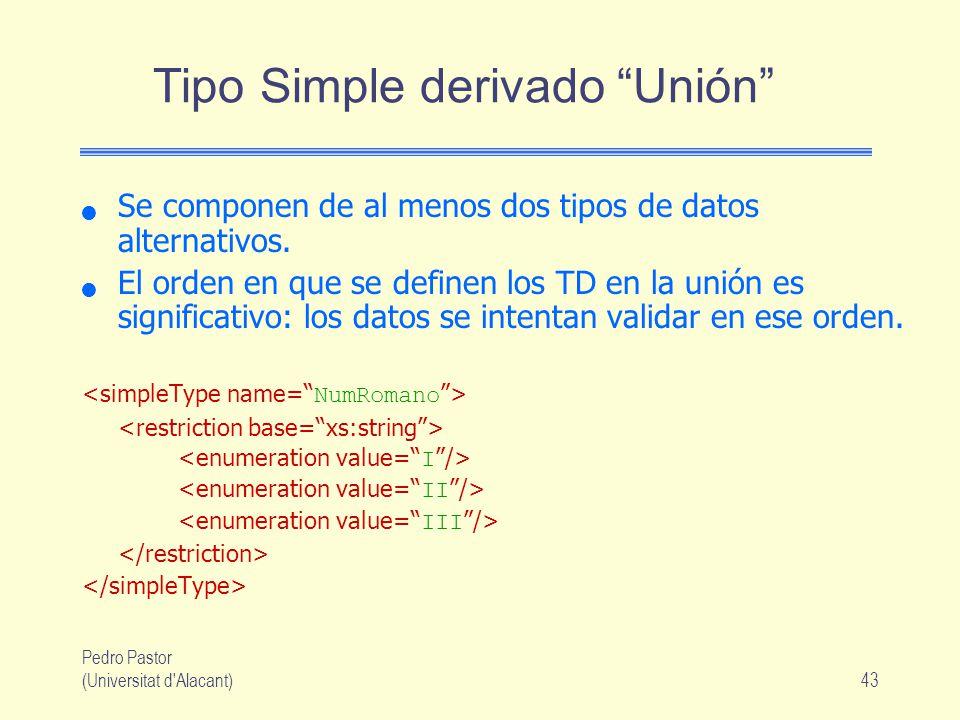 Pedro Pastor (Universitat d Alacant)43 Tipo Simple derivado Unión Se componen de al menos dos tipos de datos alternativos.