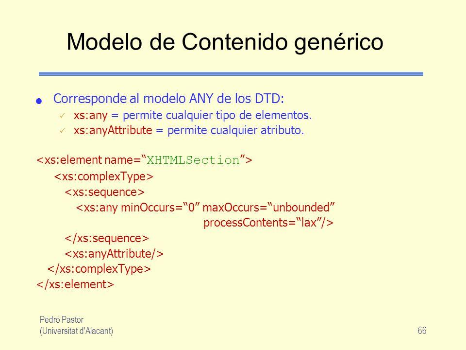 Pedro Pastor (Universitat d Alacant)66 Modelo de Contenido genérico Corresponde al modelo ANY de los DTD: xs:any = permite cualquier tipo de elementos.