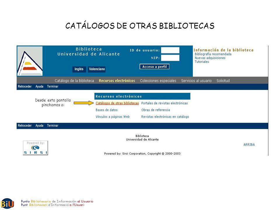 CATÁLOGOS DE OTRAS BIBLIOTECAS Desde esta pantalla pinchamos a: