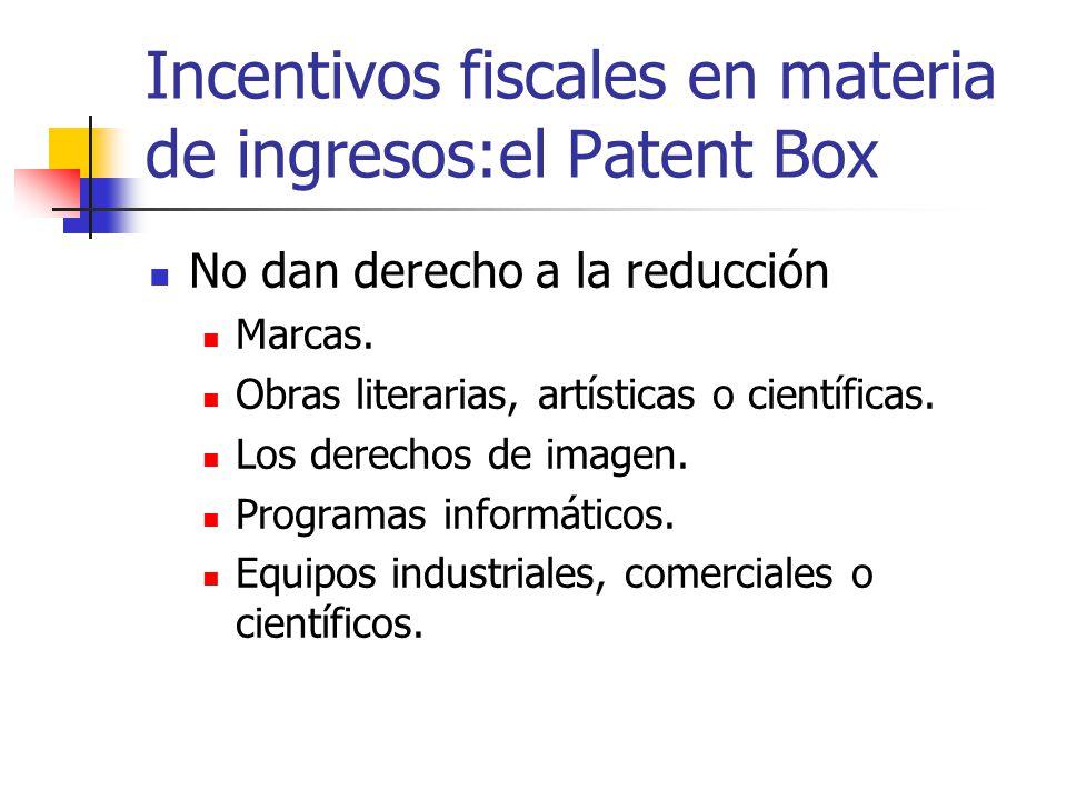 Incentivos fiscales en materia de ingresos:el Patent Box No dan derecho a la reducción Marcas. Obras literarias, artísticas o científicas. Los derecho