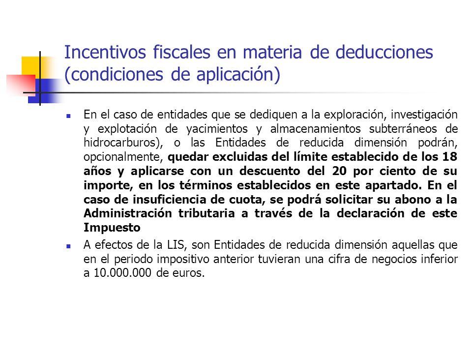 Incentivos fiscales en materia de deducciones (condiciones de aplicación) En el caso de entidades que se dediquen a la exploración, investigación y ex