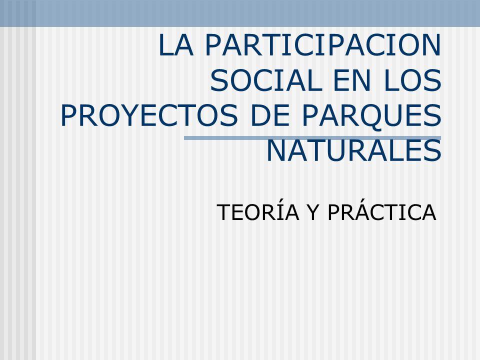 LA PARTICIPACION SOCIAL EN LOS PROYECTOS DE PARQUES NATURALES TEORÍA Y PRÁCTICA