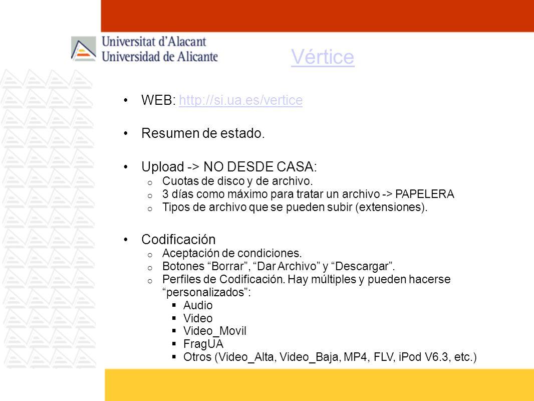 Vértice WEB: http://si.ua.es/verticehttp://si.ua.es/vertice Resumen de estado. Upload -> NO DESDE CASA: o Cuotas de disco y de archivo. o 3 días como