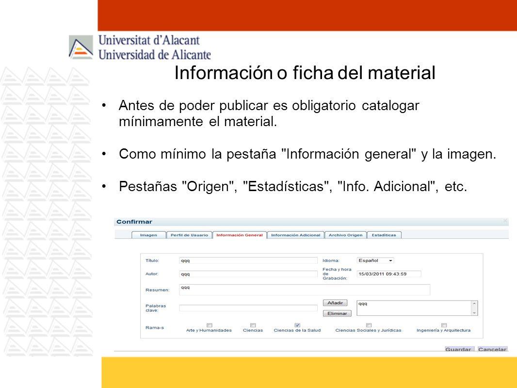 Información o ficha del material Antes de poder publicar es obligatorio catalogar mínimamente el material. Como mínimo la pestaña
