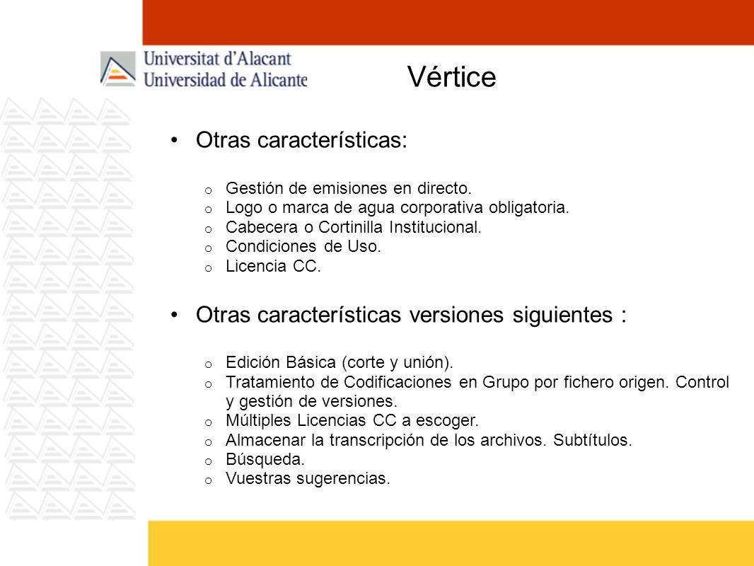 Vértice Otras características: o Gestión de emisiones en directo. o Logo o marca de agua corporativa obligatoria. o Cabecera o Cortinilla Instituciona