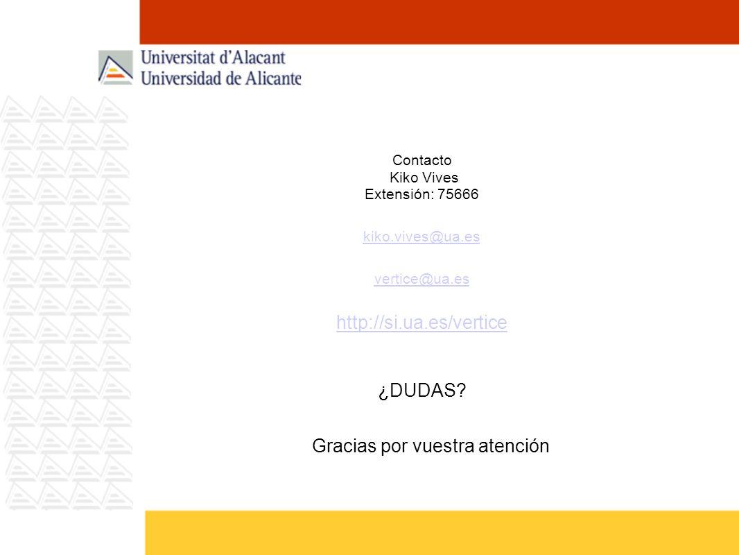 Gracias por vuestra atención Contacto Kiko Vives Extensión: 75666 kiko.vives@ua.es vertice@ua.es http://si.ua.es/vertice ¿DUDAS