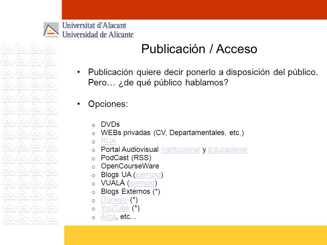 Publicación / Acceso Publicación quiere decir ponerlo a disposición del público. Pero… ¿de qué público hablamos? Opciones: o DVDs o WEBs privadas (CV,