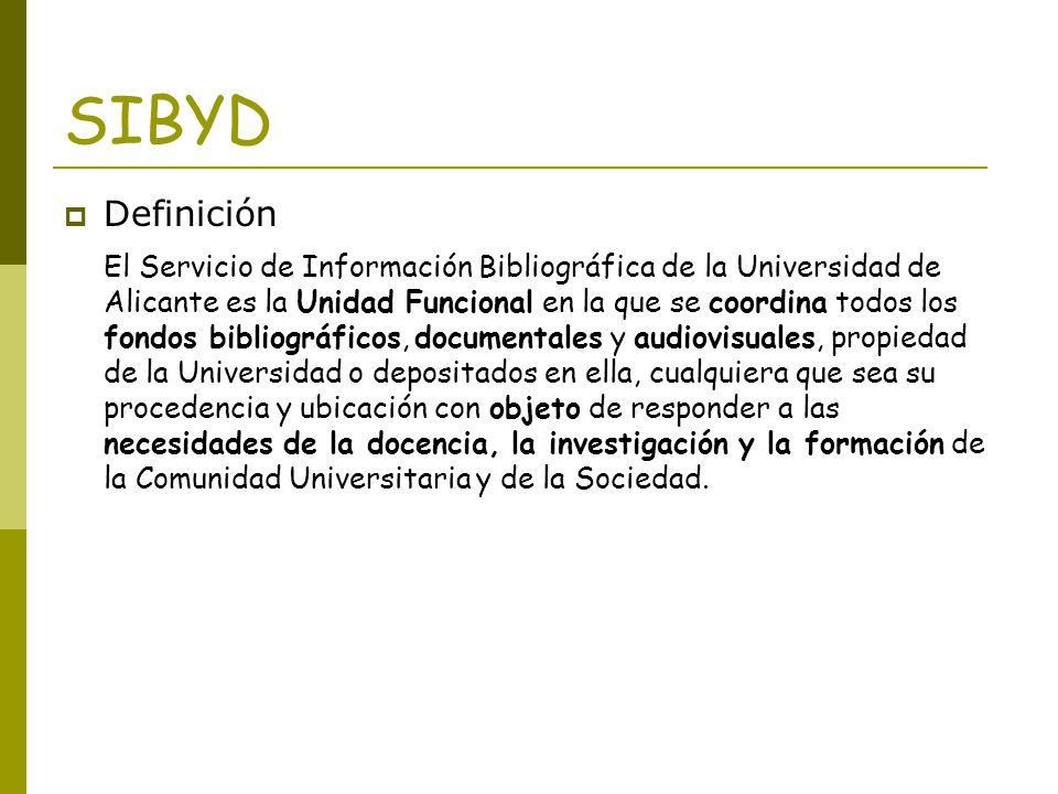SIBYD Definición El Servicio de Información Bibliográfica de la Universidad de Alicante es la Unidad Funcional en la que se coordina todos los fondos