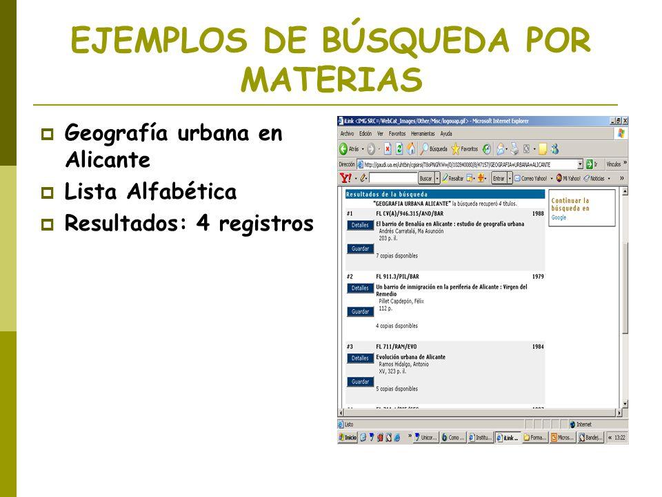 EJEMPLOS DE BÚSQUEDA POR MATERIAS Geografía urbana en Alicante Lista Alfabética Resultados: 4 registros