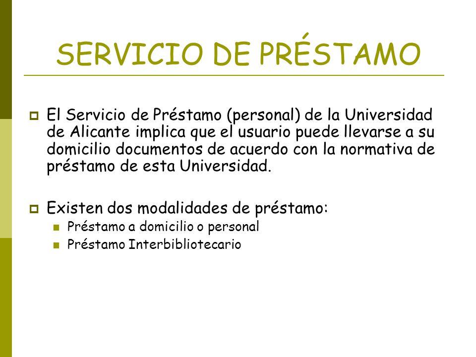SERVICIO DE PRÉSTAMO El Servicio de Préstamo (personal) de la Universidad de Alicante implica que el usuario puede llevarse a su domicilio documentos