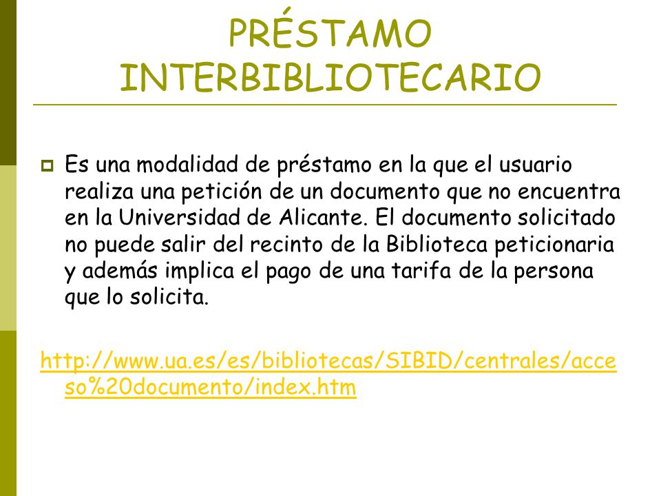 PRÉSTAMO INTERBIBLIOTECARIO Es una modalidad de préstamo en la que el usuario realiza una petición de un documento que no encuentra en la Universidad