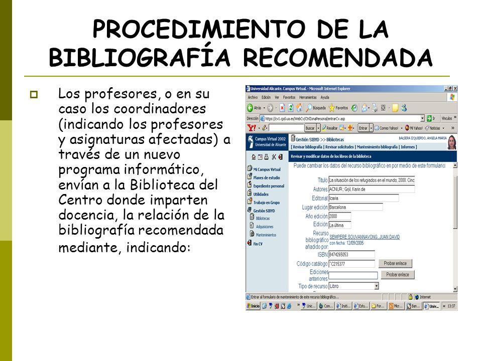 PROCEDIMIENTO DE LA BIBLIOGRAFÍA RECOMENDADA Los profesores, o en su caso los coordinadores (indicando los profesores y asignaturas afectadas) a travé