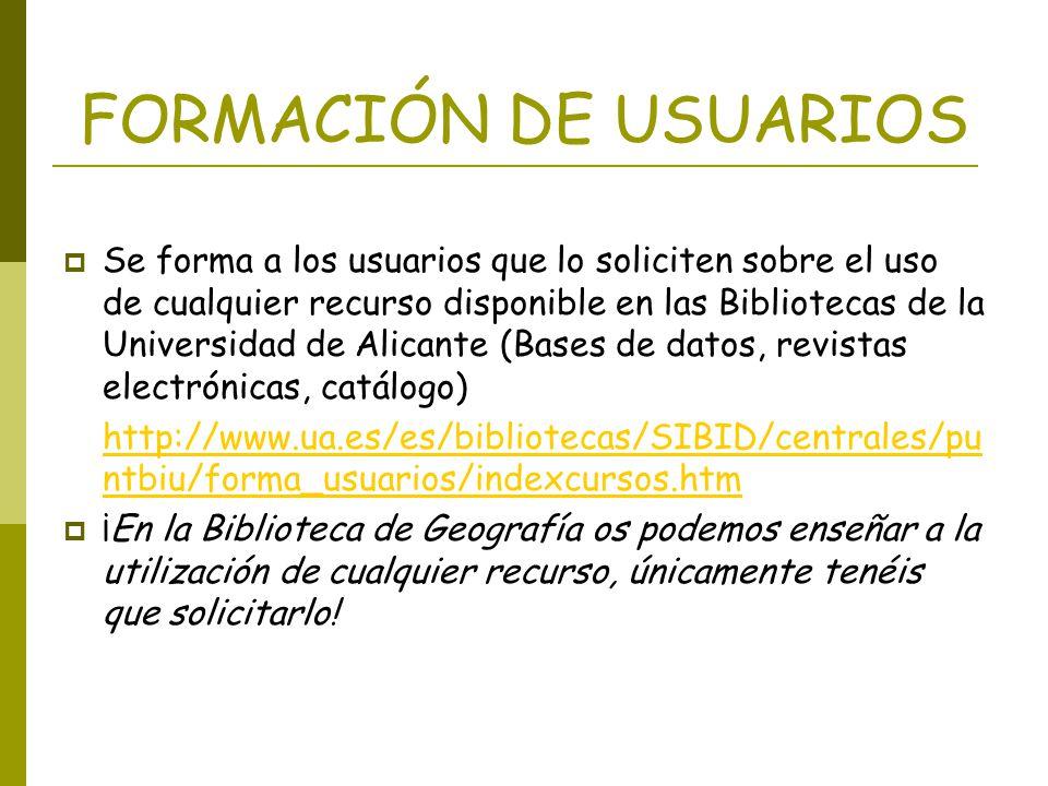 FORMACIÓN DE USUARIOS Se forma a los usuarios que lo soliciten sobre el uso de cualquier recurso disponible en las Bibliotecas de la Universidad de Al