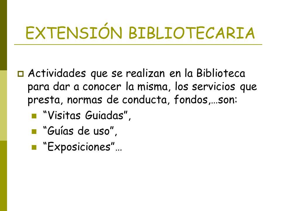 EXTENSIÓN BIBLIOTECARIA Actividades que se realizan en la Biblioteca para dar a conocer la misma, los servicios que presta, normas de conducta, fondos