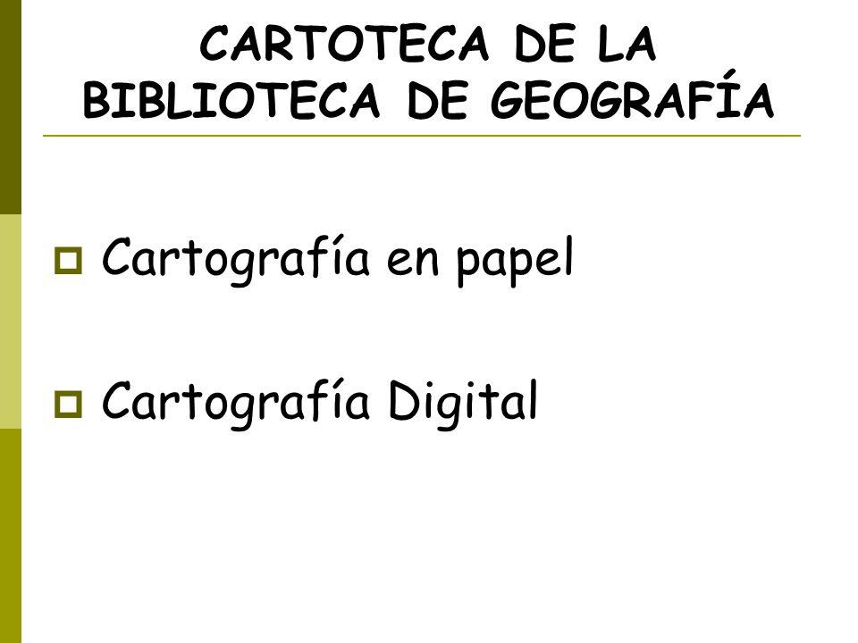 CARTOTECA DE LA BIBLIOTECA DE GEOGRAFÍA Cartografía en papel Cartografía Digital
