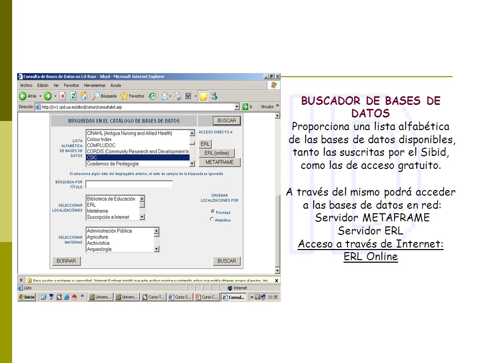 BUSCADOR DE BASES DE DATOS Proporciona una lista alfabética de las bases de datos disponibles, tanto las suscritas por el Sibid, como las de acceso gr