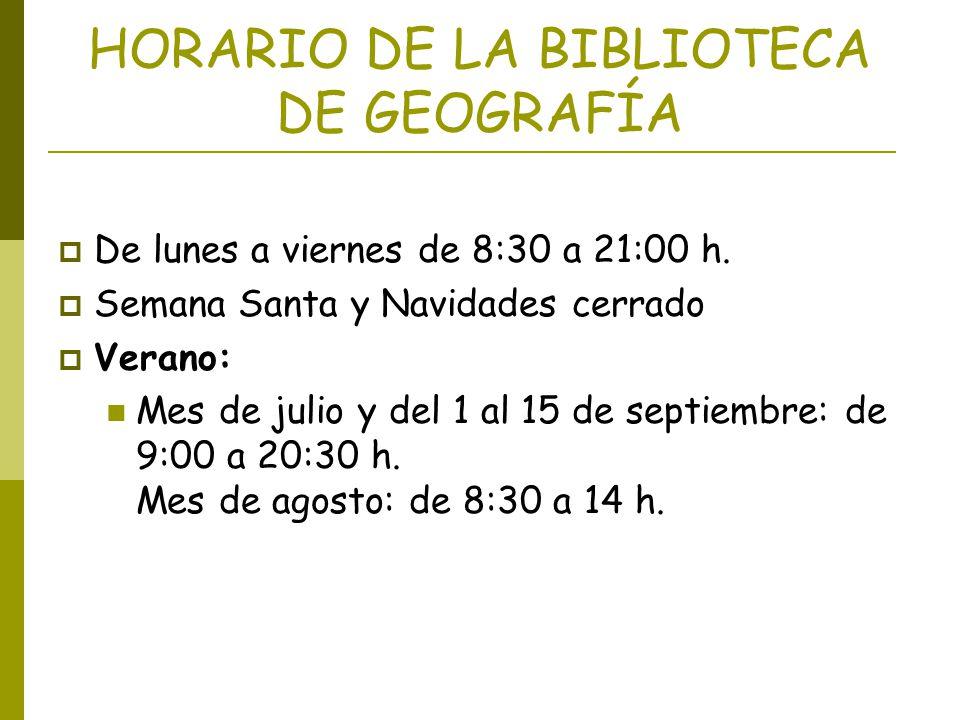 HORARIO DE LA BIBLIOTECA DE GEOGRAFÍA De lunes a viernes de 8:30 a 21:00 h. Semana Santa y Navidades cerrado Verano: Mes de julio y del 1 al 15 de sep