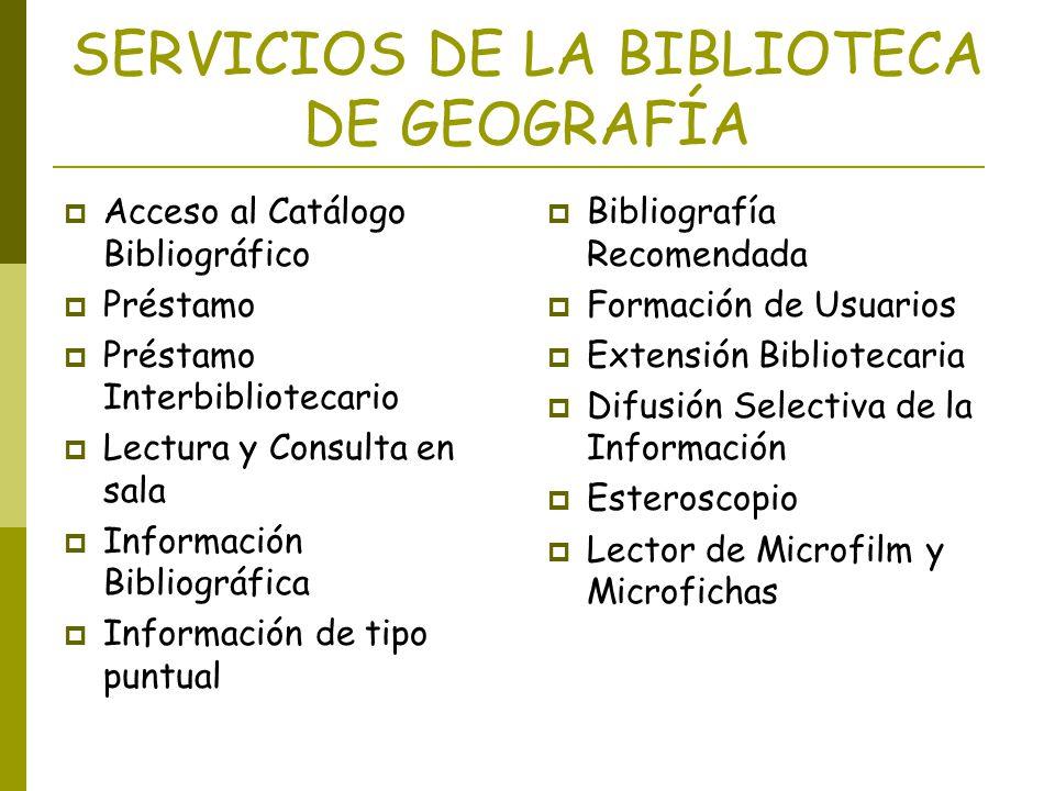 SERVICIOS DE LA BIBLIOTECA DE GEOGRAFÍA Acceso al Catálogo Bibliográfico Préstamo Préstamo Interbibliotecario Lectura y Consulta en sala Información B