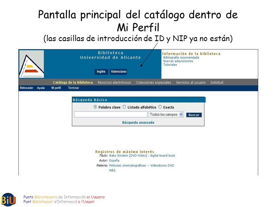 Pantalla principal del catálogo dentro de Mi Perfil (las casillas de introducción de ID y NIP ya no están) Punto Bibliotecario de Información al Usuario Punt Bibliotecari dInformació a lUsuari