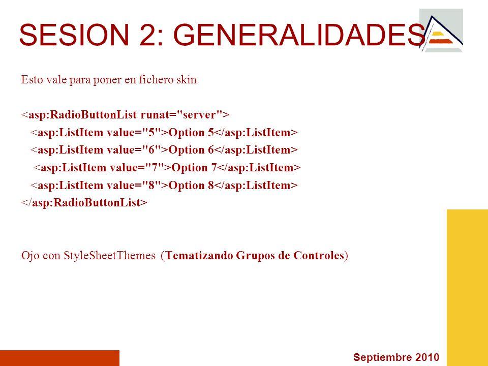 Septiembre 2010 SESION 2: GENERALIDADES Esto vale para poner en fichero skin Option 5 Option 6 Option 7 Option 8 Ojo con StyleSheetThemes (Tematizando
