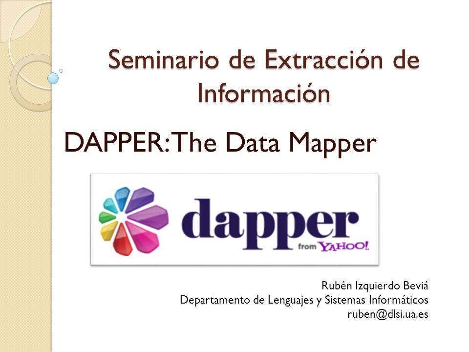 Seminario de Extracción de Información DAPPER: The Data Mapper Rubén Izquierdo Beviá Departamento de Lenguajes y Sistemas Informáticos ruben@dlsi.ua.es