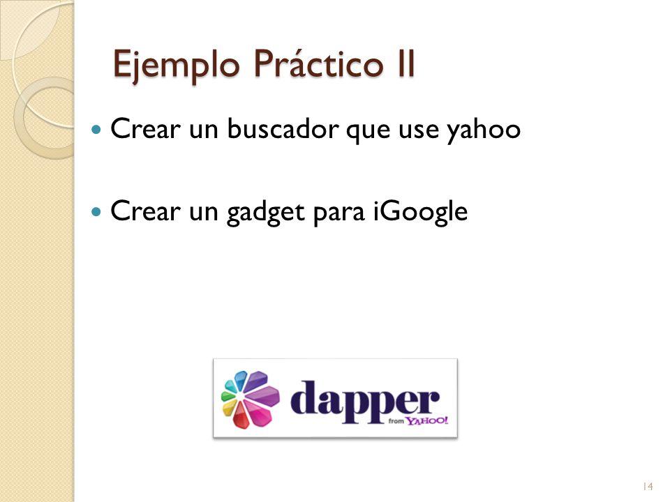 Ejemplo Práctico II Crear un buscador que use yahoo Crear un gadget para iGoogle 14