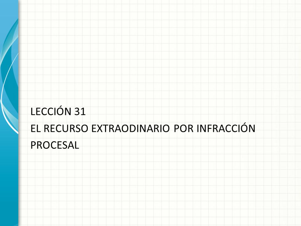 LECCIÓN 31 EL RECURSO EXTRAODINARIO POR INFRACCIÓN PROCESAL