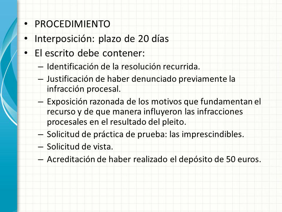 PROCEDIMIENTO Interposición: plazo de 20 días El escrito debe contener: – Identificación de la resolución recurrida.
