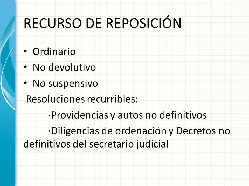 RECURSO DE REPOSICIÓN Ordinario No devolutivo No suspensivo Resoluciones recurribles: ·Providencias y autos no definitivos ·Diligencias de ordenación