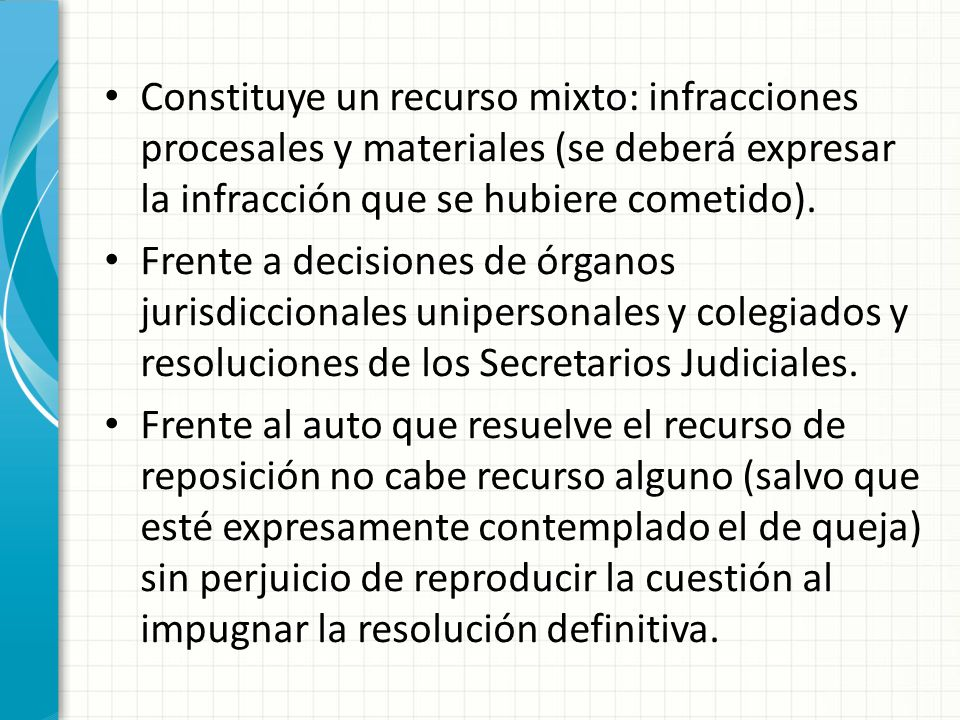 Constituye un recurso mixto: infracciones procesales y materiales (se deberá expresar la infracción que se hubiere cometido). Frente a decisiones de ó