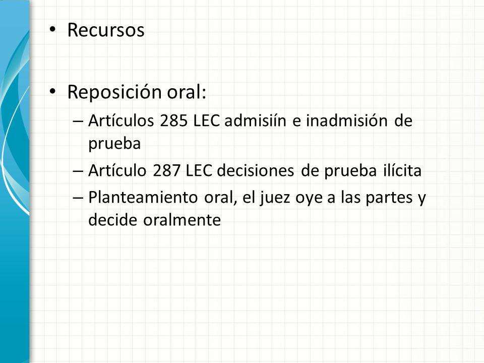 Recursos Reposición oral: – Artículos 285 LEC admisiín e inadmisión de prueba – Artículo 287 LEC decisiones de prueba ilícita – Planteamiento oral, el
