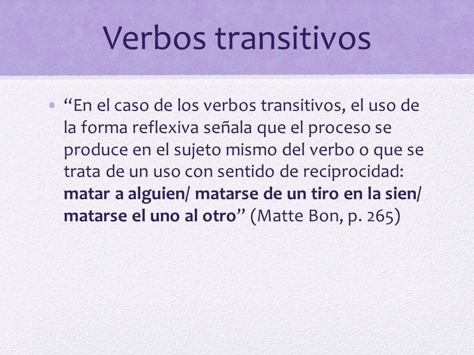 Verbos transitivos En el caso de los verbos transitivos, el uso de la forma reflexiva señala que el proceso se produce en el sujeto mismo del verbo o