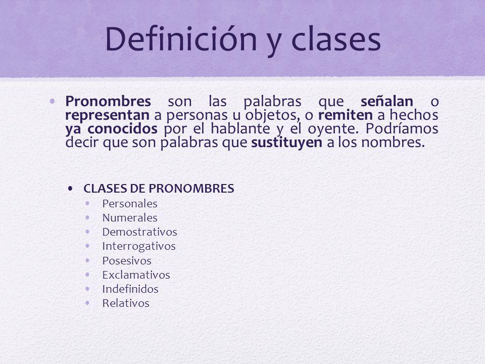 Definición y clases Pronombres son las palabras que señalan o representan a personas u objetos, o remiten a hechos ya conocidos por el hablante y el o