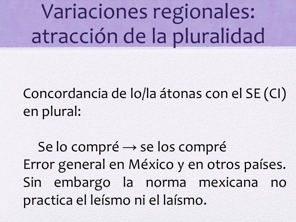 Variaciones regionales: atracción de la pluralidad Concordancia de lo/la átonas con el SE (CI) en plural: Se lo compré se los compré Error general en