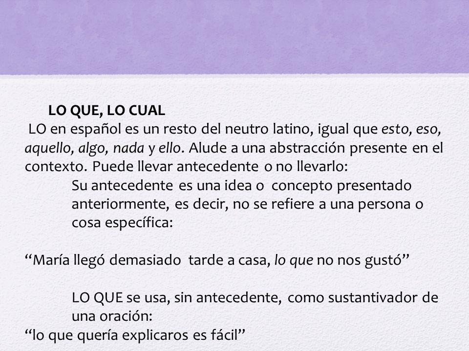 LO QUE, LO CUAL LO en español es un resto del neutro latino, igual que esto, eso, aquello, algo, nada y ello. Alude a una abstracción presente en el c