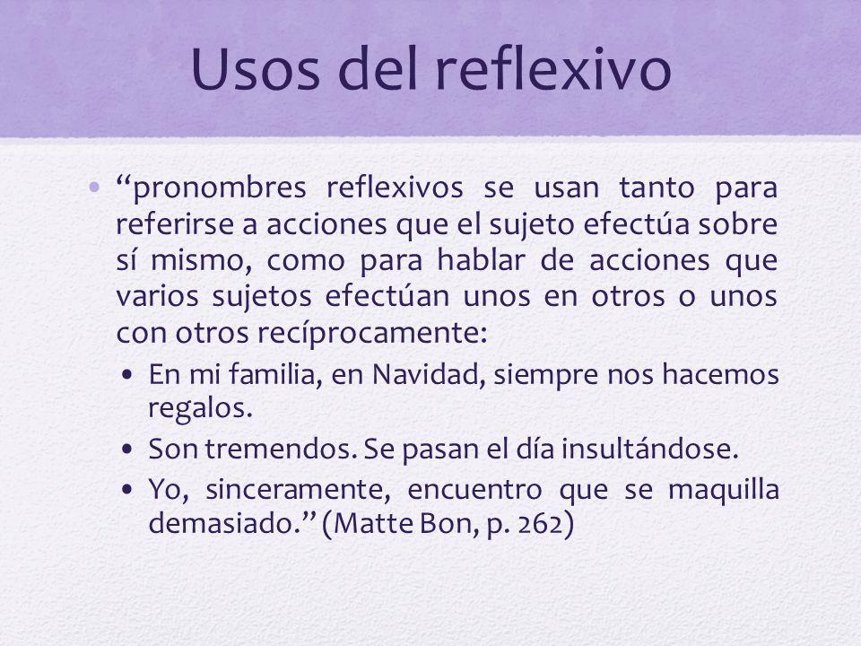 Usos del reflexivo pronombres reflexivos se usan tanto para referirse a acciones que el sujeto efectúa sobre sí mismo, como para hablar de acciones qu