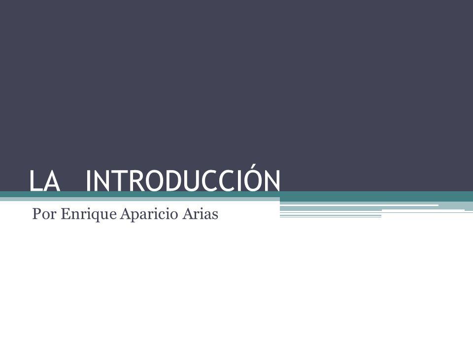 LA INTRODUCCIÓN Por Enrique Aparicio Arias
