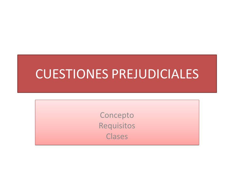 CUESTIONES PREJUDICIALES Concepto Requisitos Clases Concepto Requisitos Clases