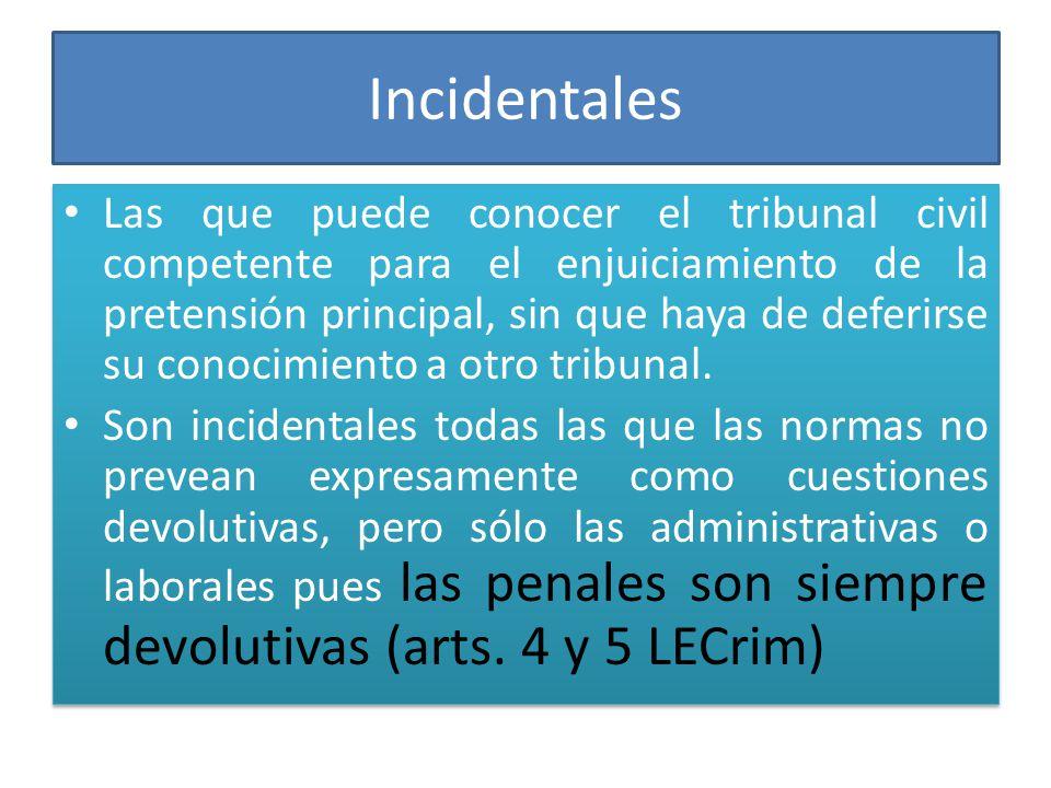Incidentales Las que puede conocer el tribunal civil competente para el enjuiciamiento de la pretensión principal, sin que haya de deferirse su conoci